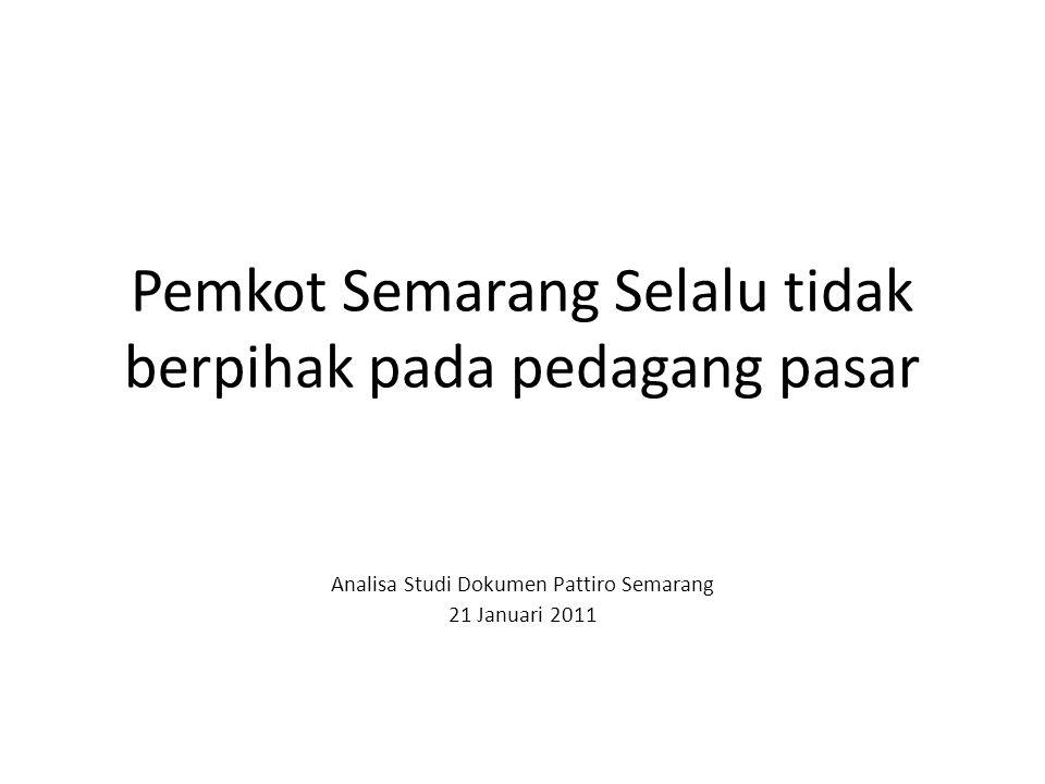 Pemkot Semarang Selalu tidak berpihak pada pedagang pasar Analisa Studi Dokumen Pattiro Semarang 21 Januari 2011