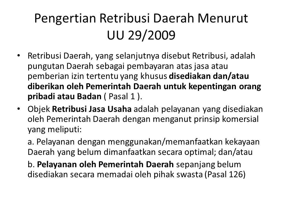 Pengertian Retribusi Daerah Menurut UU 29/2009 Retribusi Daerah, yang selanjutnya disebut Retribusi, adalah pungutan Daerah sebagai pembayaran atas ja