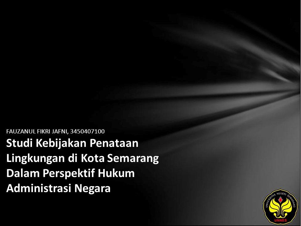 FAUZANUL FIKRI JAFNI, 3450407100 Studi Kebijakan Penataan Lingkungan di Kota Semarang Dalam Perspektif Hukum Administrasi Negara