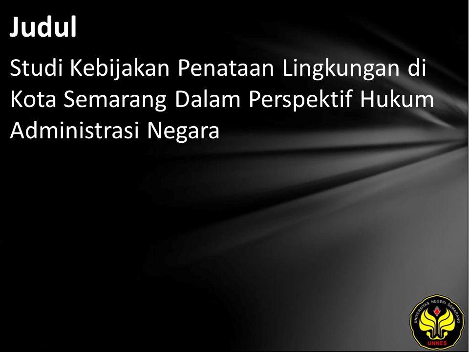 Judul Studi Kebijakan Penataan Lingkungan di Kota Semarang Dalam Perspektif Hukum Administrasi Negara