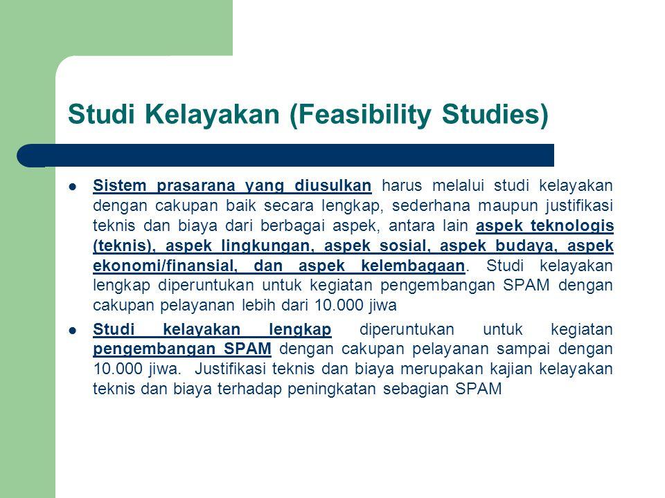 Studi Kelayakan (Feasibility Studies) Sistem prasarana yang diusulkan harus melalui studi kelayakan dengan cakupan baik secara lengkap, sederhana maup