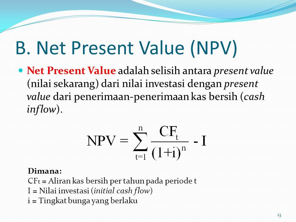 B. Net Present Value (NPV) Net Present Value adalah selisih antara present value (nilai sekarang) dari nilai investasi dengan present value dari pener