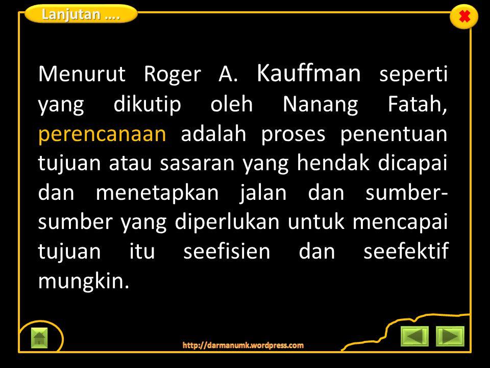 Menurut Roger A. Kauffman seperti yang dikutip oleh Nanang Fatah, perencanaan adalah proses penentuan tujuan atau sasaran yang hendak dicapai dan mene