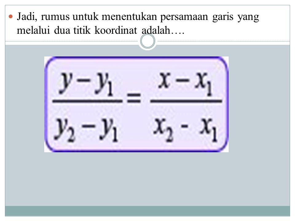 Jadi, rumus untuk menentukan persamaan garis yang melalui dua titik koordinat adalah….