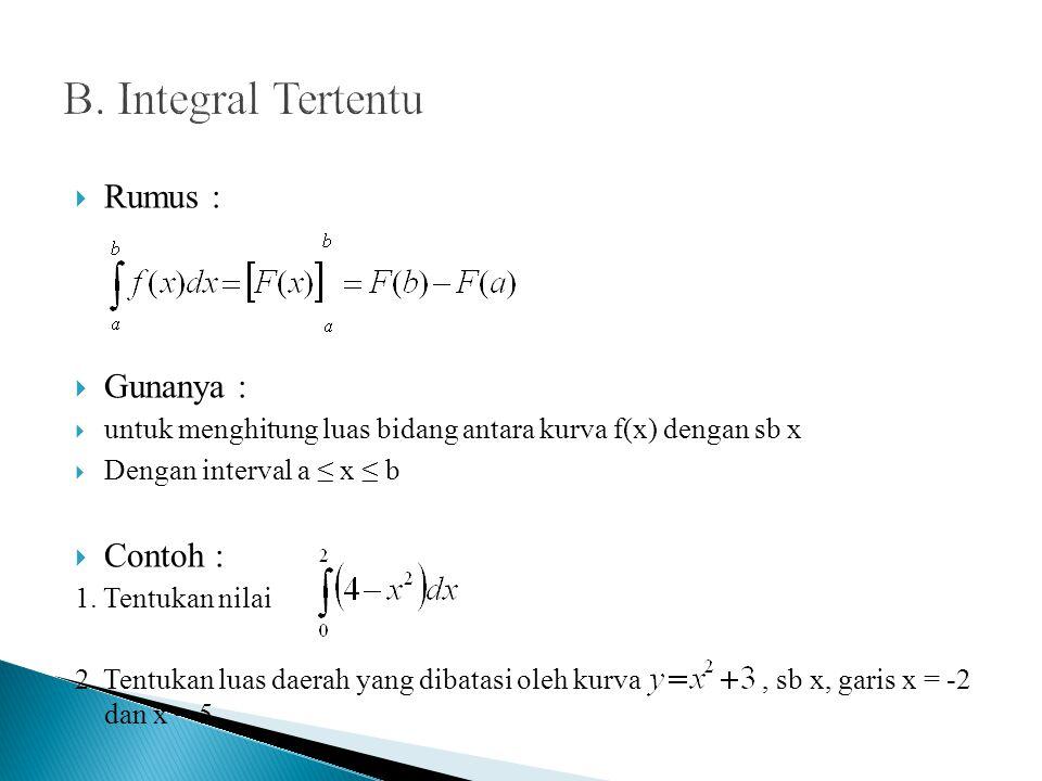  Rumus :  Gunanya :  untuk menghitung luas bidang antara kurva f(x) dengan sb x  Dengan interval a ≤ x ≤ b  Contoh : 1.