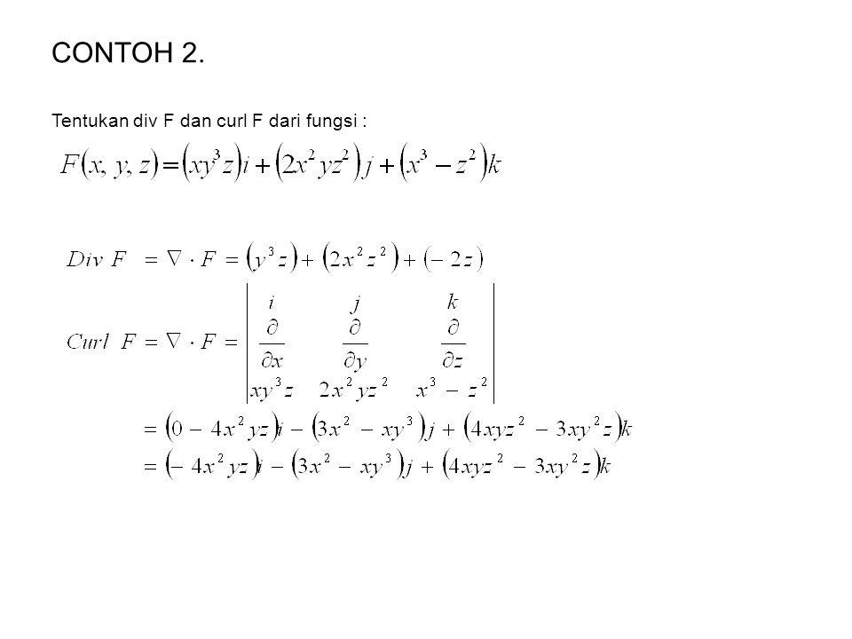 CONTOH 2. Tentukan div F dan curl F dari fungsi :