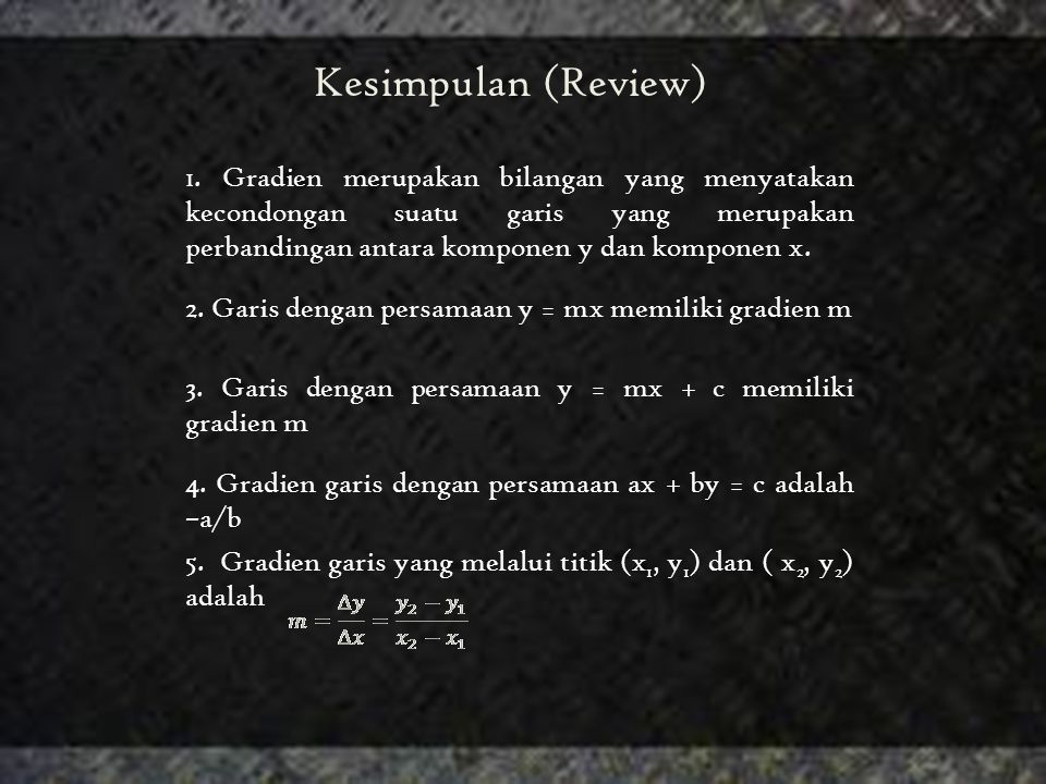 Kesimpulan (Review) 1. Gradien merupakan bilangan yang menyatakan kecondongan suatu garis yang merupakan perbandingan antara komponen y dan komponen x