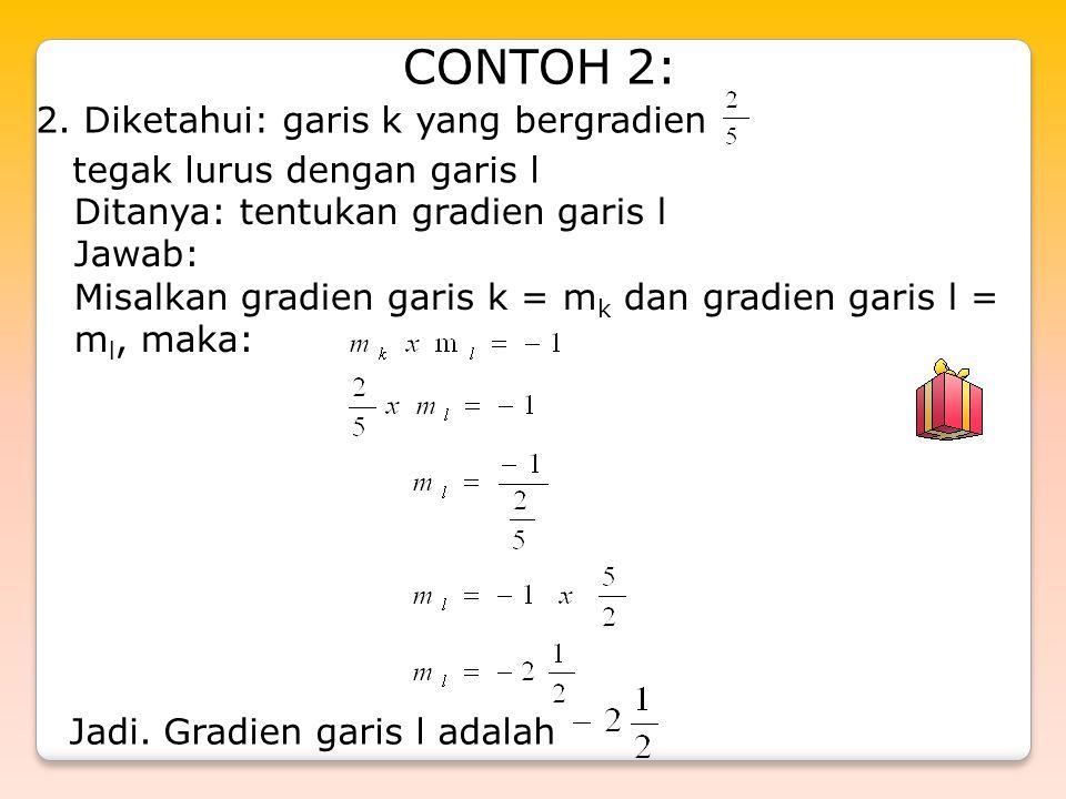 2. Diketahui: garis k yang bergradien tegak lurus dengan garis l Ditanya: tentukan gradien garis l Jawab: Misalkan gradien garis k = m k dan gradien g