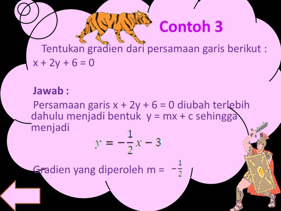 C. Pada persamaan garis ax + by + c = 0 Gradien pada persamaan garis ax+ by + c = 0 dapat ditentukan dengan cara mengubah terlebih dahulu persamaan ga