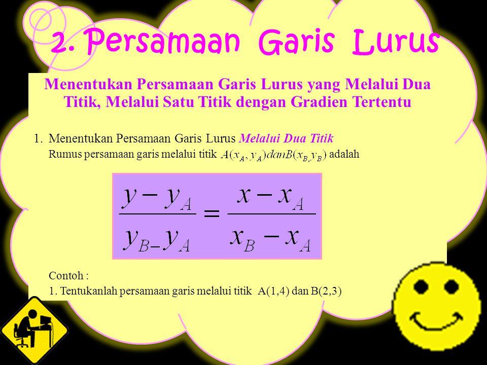 Contoh 3 Tentukan gradien dari persamaan garis berikut : x + 2y + 6 = 0 Jawab : Persamaan garis x + 2y + 6 = 0 diubah terlebih dahulu menjadi bentuk y