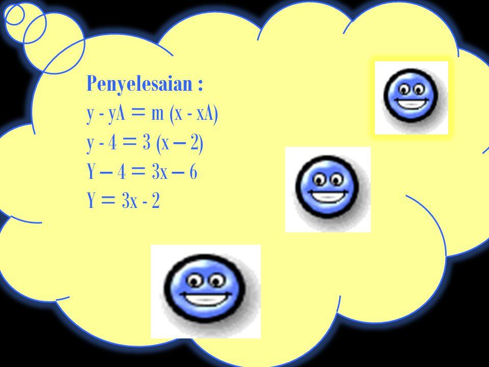 2. Menentukan Persamaan Garis Lurus Melalui Satu Titik dengan Gradien m Rumus persamaan garis melalui titik dengan gradien m adalah Contoh : a.Tentuka