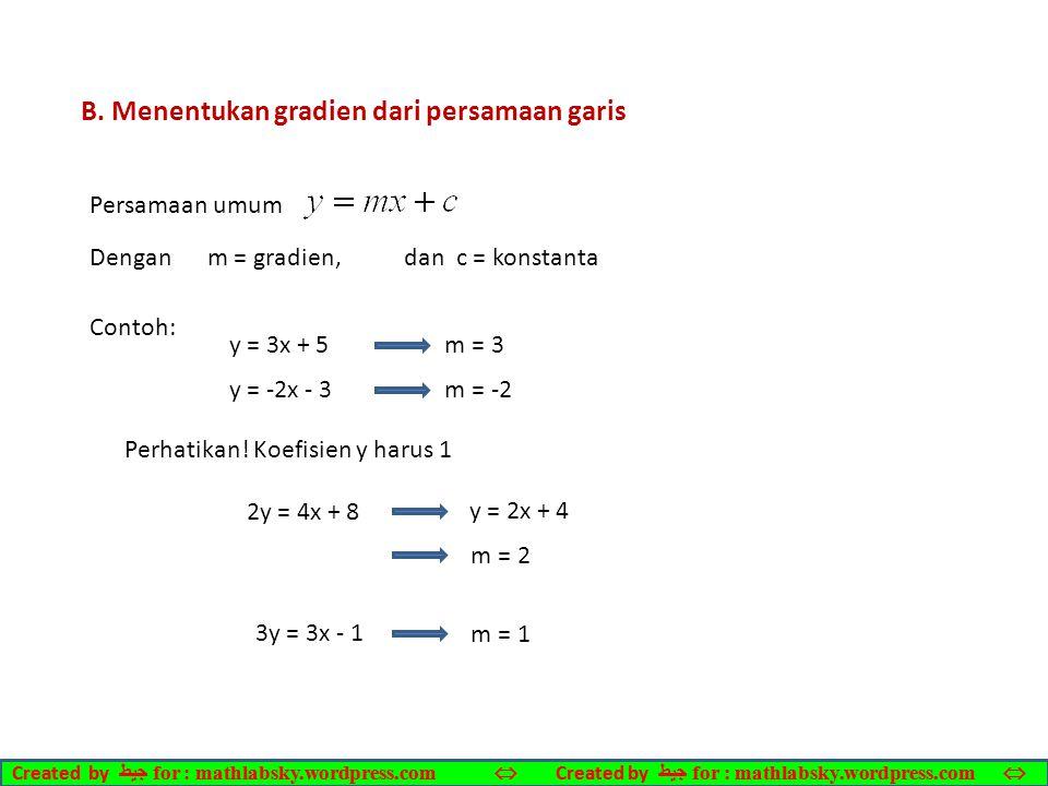 B. Menentukan gradien dari persamaan garis Persamaan umum Dengan m = gradien, dan c = konstanta Contoh: y = 3x + 5 m = 3 y = -2x - 3 m = -2 Perhatikan