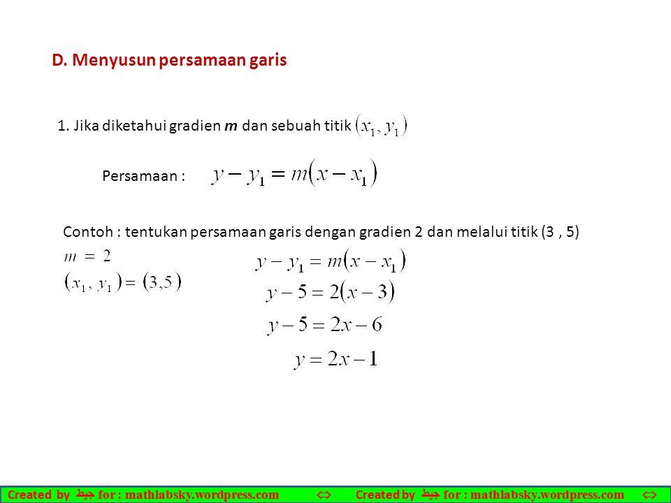 D. Menyusun persamaan garis 1. Jika diketahui gradien m dan sebuah titik Persamaan : Contoh : tentukan persamaan garis dengan gradien 2 dan melalui ti