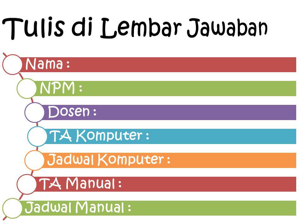 Nama : NPM : Dosen : TA Komputer : Jadwal Komputer : TA Manual : Jadwal Manual :