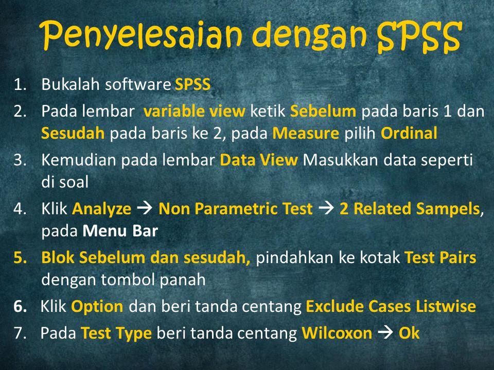 1.Bukalah software SPSS 2.Pada lembar variable view ketik Sebelum pada baris 1 dan Sesudah pada baris ke 2, pada Measure pilih Ordinal 3.Kemudian pada