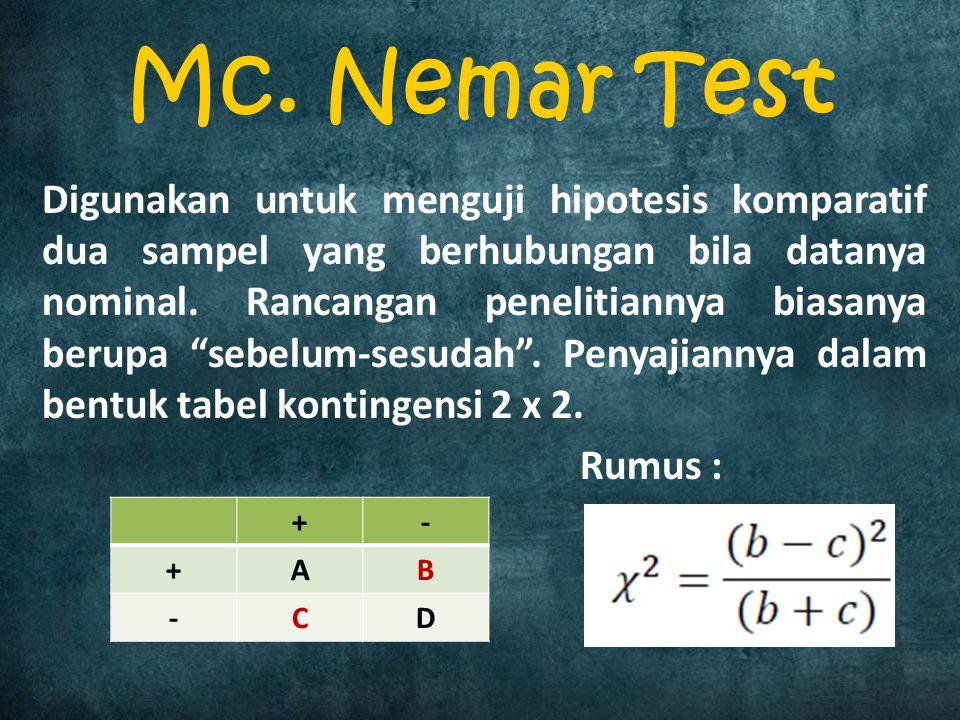 Mc. Nemar Test Digunakan untuk menguji hipotesis komparatif dua sampel yang berhubungan bila datanya nominal. Rancangan penelitiannya biasanya berupa