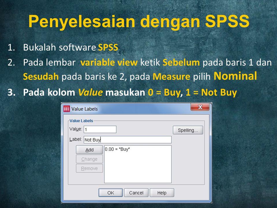 1.Bukalah software SPSS 2.Pada lembar variable view ketik Sebelum pada baris 1 dan Sesudah pada baris ke 2, pada Measure pilih Nominal 3.Pada kolom Va