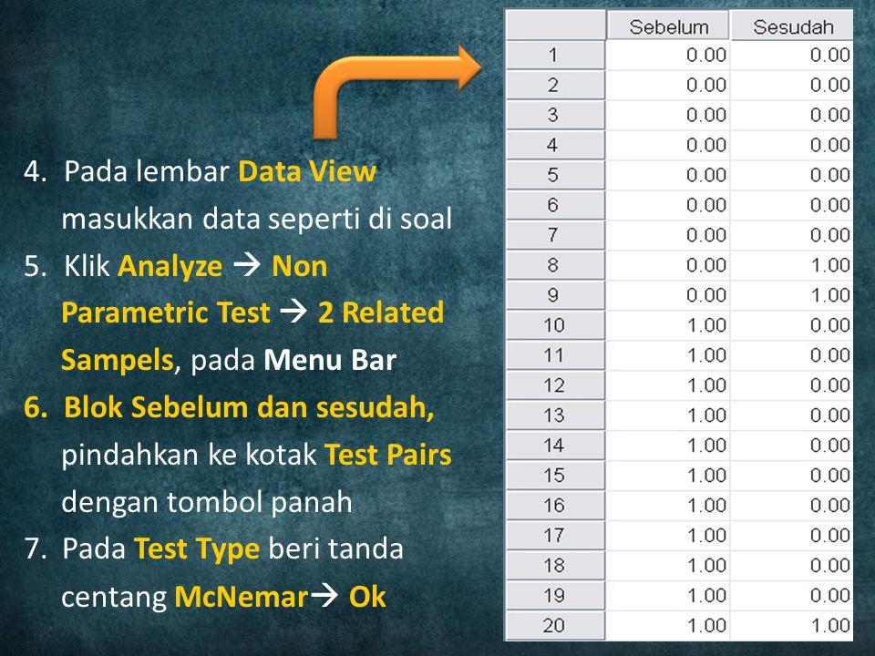 4. Pada lembar Data View masukkan data seperti di soal 5. Klik Analyze  Non Parametric Test  2 Related Sampels, pada Menu Bar 6. Blok Sebelum dan se