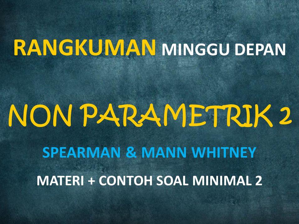 RANGKUMAN MINGGU DEPAN NON PARAMETRIK 2 SPEARMAN & MANN WHITNEY MATERI + CONTOH SOAL MINIMAL 2
