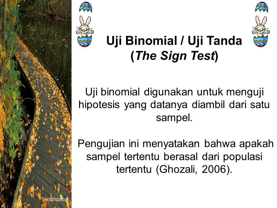 Uji Binomial / Uji Tanda (The Sign Test) Uji binomial digunakan untuk menguji hipotesis yang datanya diambil dari satu sampel.
