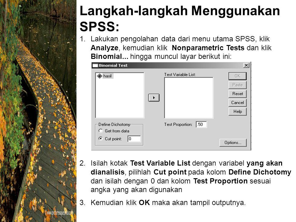 Langkah-langkah Menggunakan SPSS: 1.Lakukan pengolahan data dari menu utama SPSS, klik Analyze, kemudian klik Nonparametric Tests dan klik Binomial...