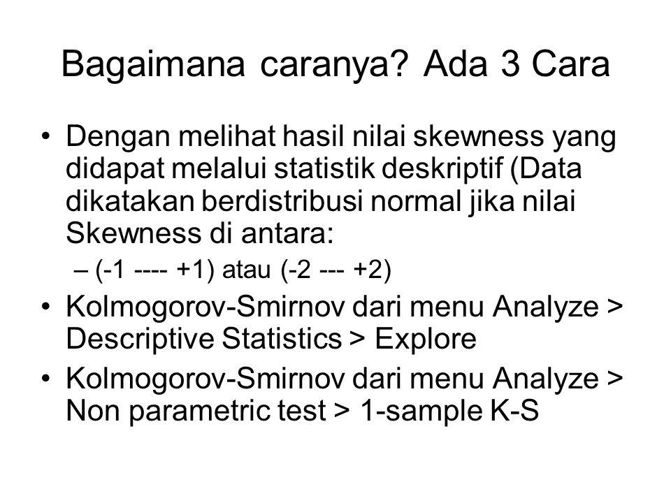 Bagaimana caranya? Ada 3 Cara Dengan melihat hasil nilai skewness yang didapat melalui statistik deskriptif (Data dikatakan berdistribusi normal jika
