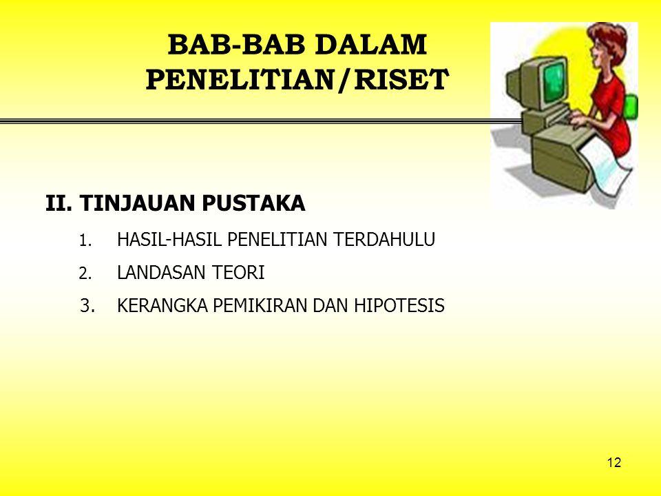 12 BAB-BAB DALAM PENELITIAN/RISET II.TINJAUAN PUSTAKA 1.