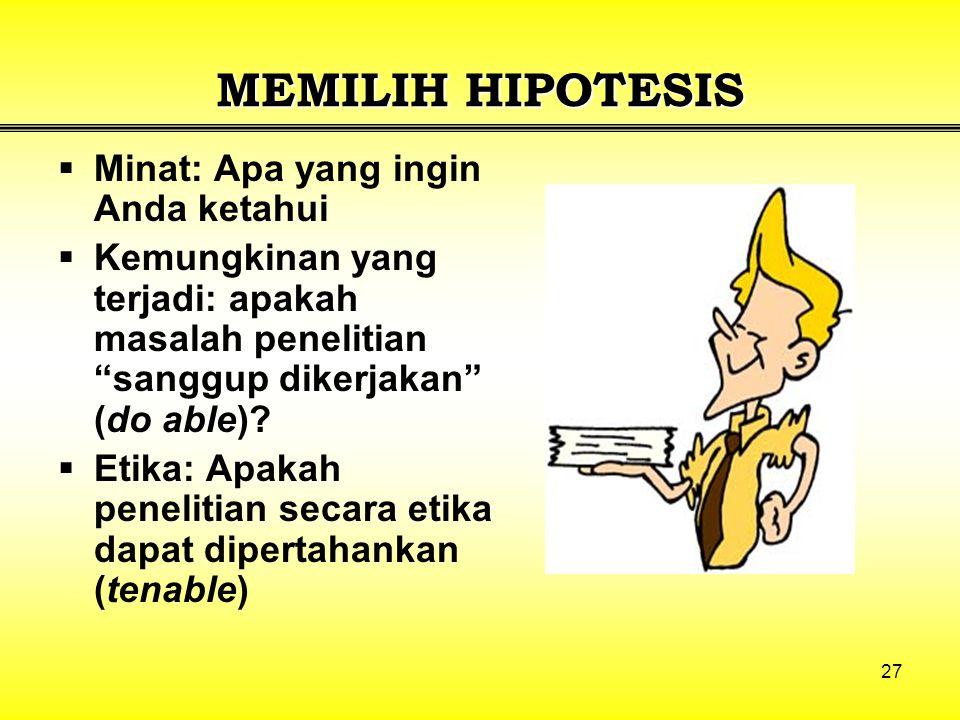 27 MEMILIH HIPOTESIS  Minat: Apa yang ingin Anda ketahui  Kemungkinan yang terjadi: apakah masalah penelitian sanggup dikerjakan (do able).
