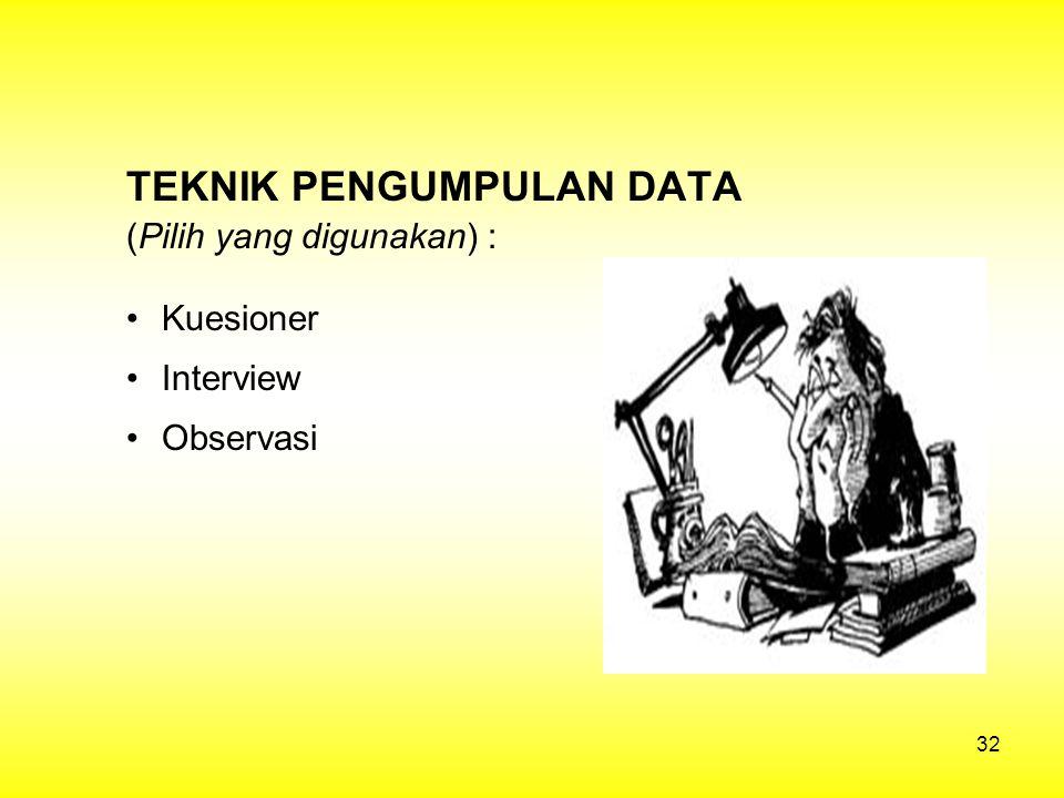 32 TEKNIK PENGUMPULAN DATA (Pilih yang digunakan) : Kuesioner Interview Observasi