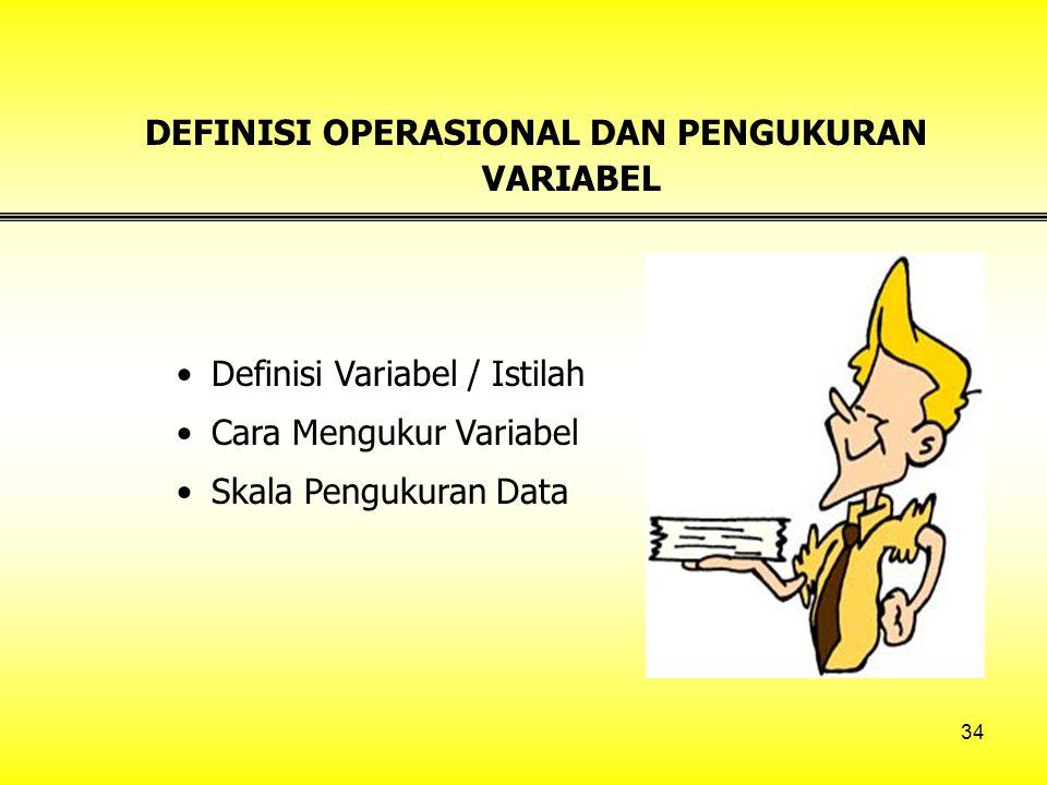 34 DEFINISI OPERASIONAL DAN PENGUKURAN VARIABEL Definisi Variabel / Istilah Cara Mengukur Variabel Skala Pengukuran Data