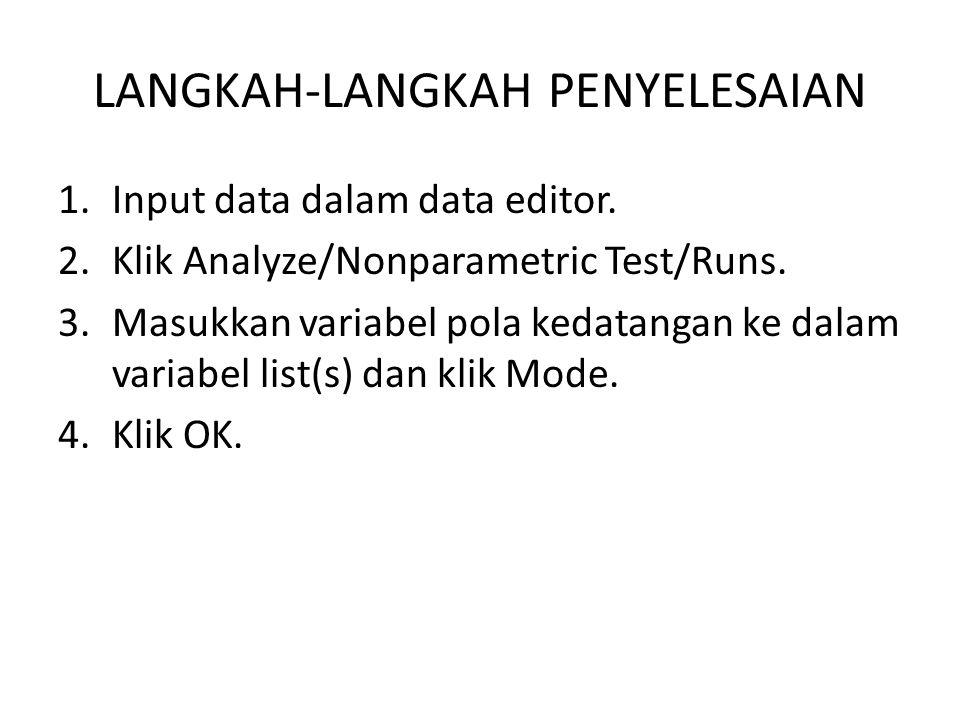LANGKAH-LANGKAH PENYELESAIAN 1.Input data dalam data editor. 2.Klik Analyze/Nonparametric Test/Runs. 3.Masukkan variabel pola kedatangan ke dalam vari