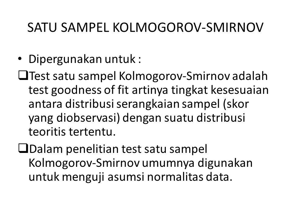 SATU SAMPEL KOLMOGOROV-SMIRNOV Dipergunakan untuk :  Test satu sampel Kolmogorov-Smirnov adalah test goodness of fit artinya tingkat kesesuaian antar