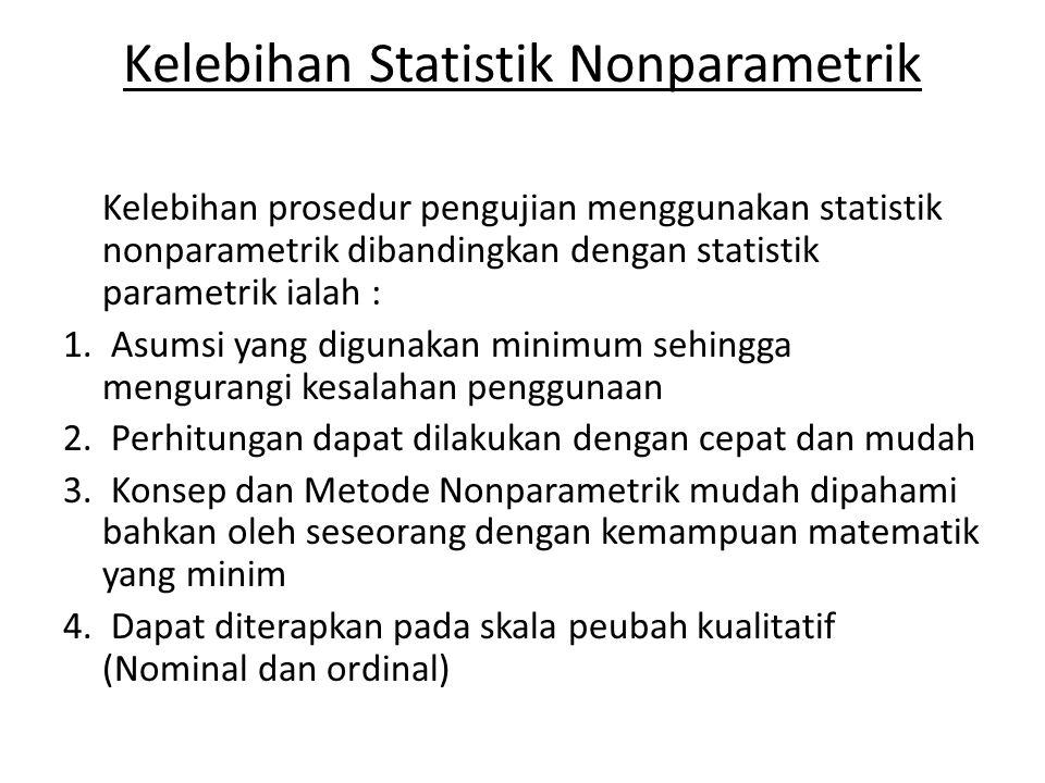Kelebihan Statistik Nonparametrik Kelebihan prosedur pengujian menggunakan statistik nonparametrik dibandingkan dengan statistik parametrik ialah : 1.