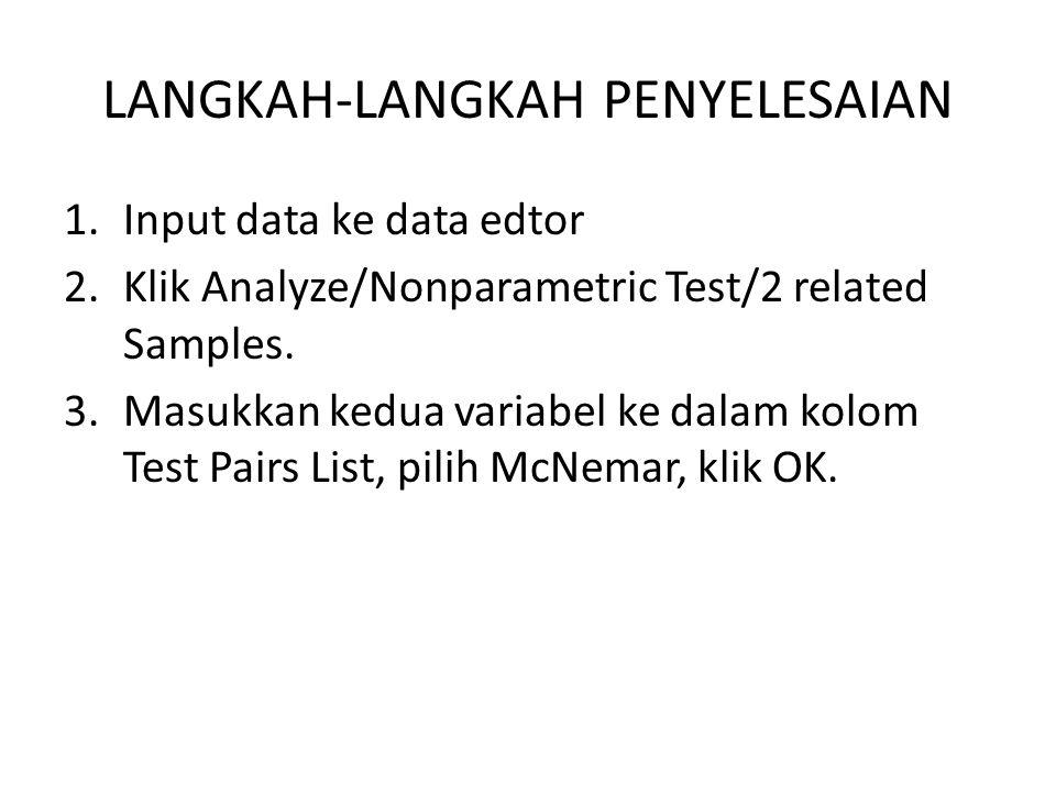 LANGKAH-LANGKAH PENYELESAIAN 1.Input data ke data edtor 2.Klik Analyze/Nonparametric Test/2 related Samples. 3.Masukkan kedua variabel ke dalam kolom