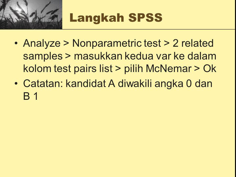 Langkah SPSS Analyze > Nonparametric test > 2 related samples > masukkan kedua var ke dalam kolom test pairs list > pilih McNemar > Ok Catatan: kandid