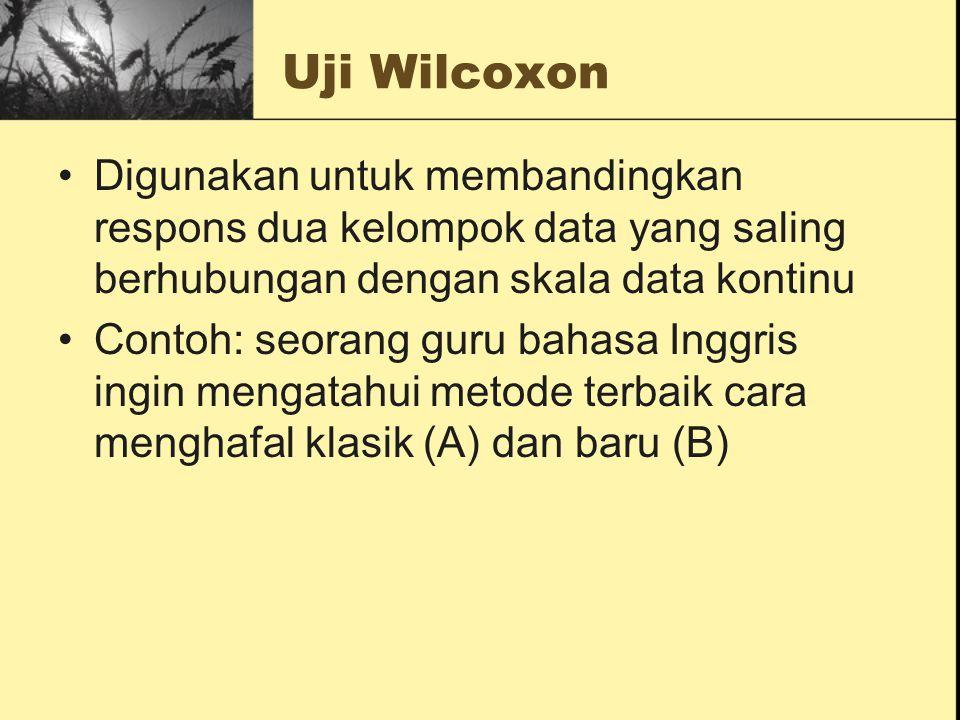 Uji Wilcoxon Digunakan untuk membandingkan respons dua kelompok data yang saling berhubungan dengan skala data kontinu Contoh: seorang guru bahasa Ing