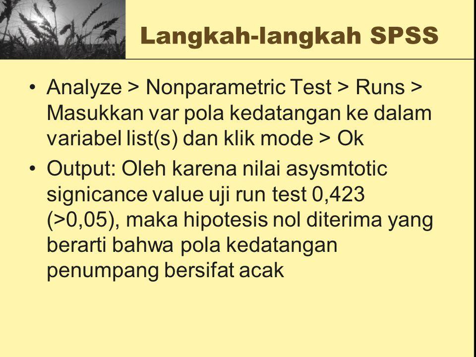 Langkah-langkah SPSS Analyze > Nonparametric Test > Runs > Masukkan var pola kedatangan ke dalam variabel list(s) dan klik mode > Ok Output: Oleh kare