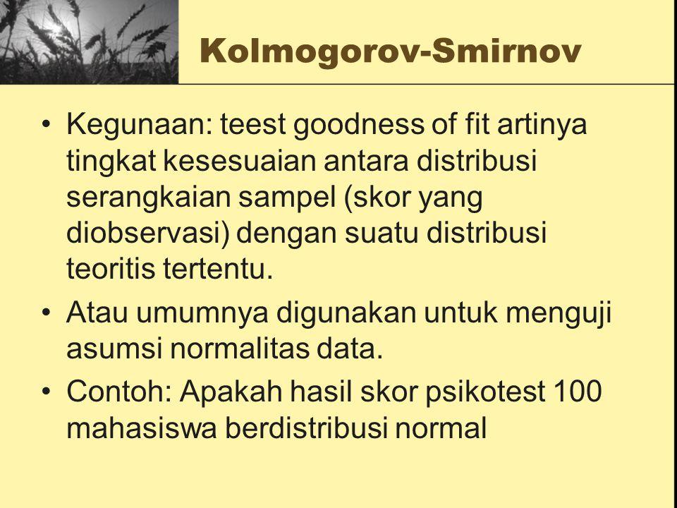 Kolmogorov-Smirnov Kegunaan: teest goodness of fit artinya tingkat kesesuaian antara distribusi serangkaian sampel (skor yang diobservasi) dengan suat