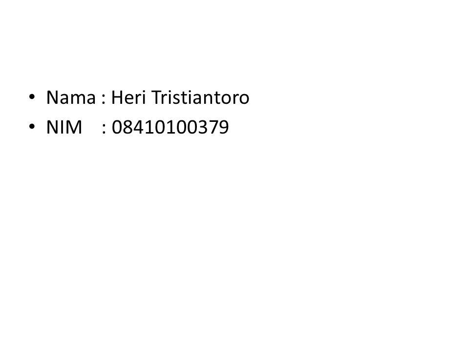 Nama : Heri Tristiantoro NIM : 08410100379