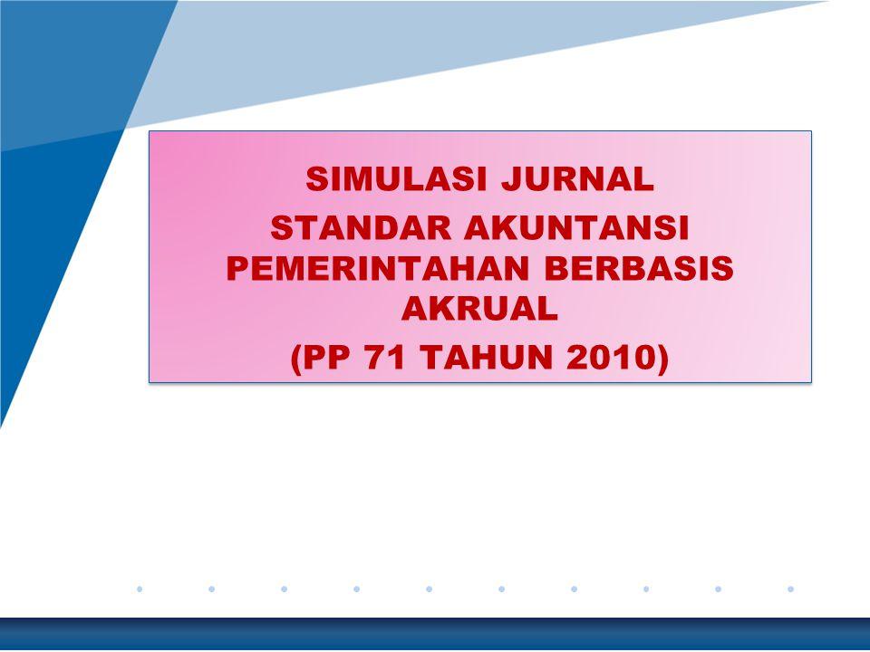 SIMULASI JURNAL STANDAR AKUNTANSI PEMERINTAHAN BERBASIS AKRUAL (PP 71 TAHUN 2010) SIMULASI JURNAL STANDAR AKUNTANSI PEMERINTAHAN BERBASIS AKRUAL (PP 71 TAHUN 2010)