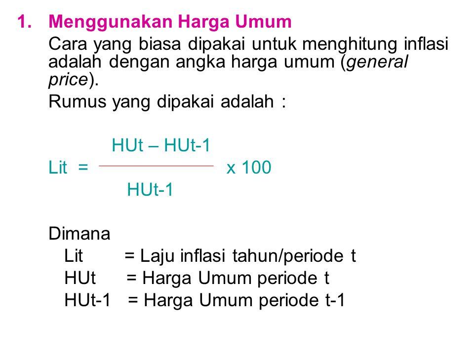 1.Menggunakan Harga Umum Cara yang biasa dipakai untuk menghitung inflasi adalah dengan angka harga umum (general price). Rumus yang dipakai adalah :