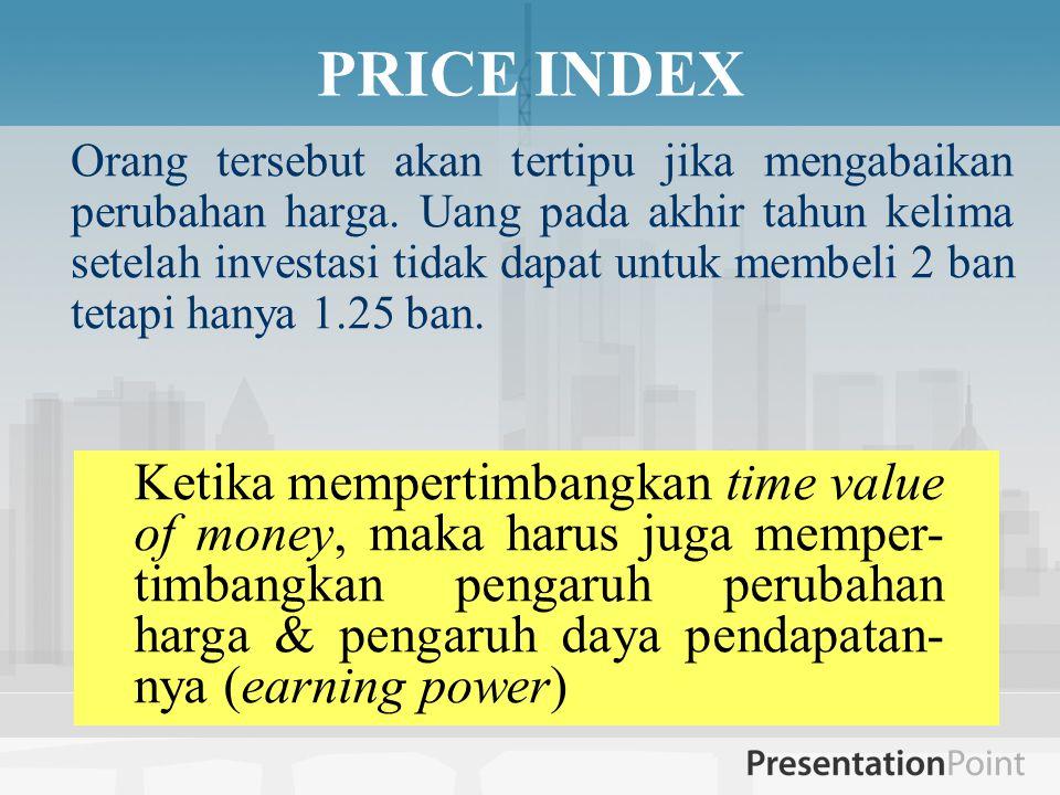 Orang tersebut akan tertipu jika mengabaikan perubahan harga. Uang pada akhir tahun kelima setelah investasi tidak dapat untuk membeli 2 ban tetapi ha