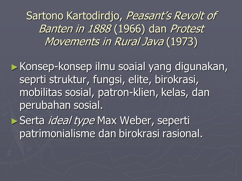 Sartono Kartodirdjo, Peasant's Revolt of Banten in 1888 (1966) dan Protest Movements in Rural Java (1973) ► Konsep-konsep ilmu soaial yang digunakan,