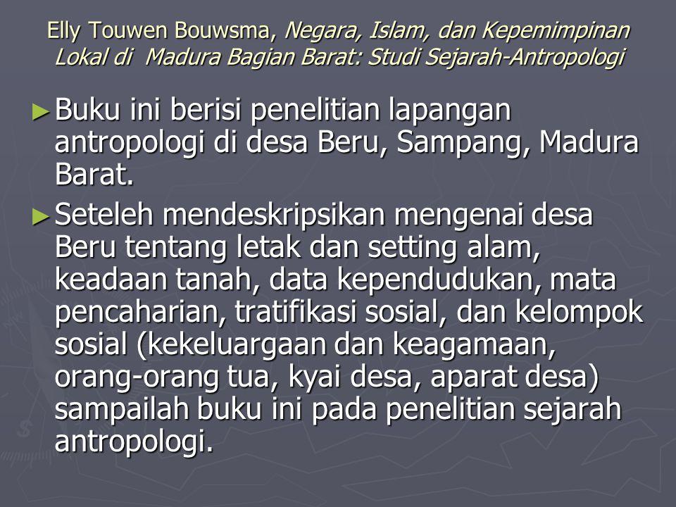 Elly Touwen Bouwsma, Negara, Islam, dan Kepemimpinan Lokal di Madura Bagian Barat: Studi Sejarah-Antropologi ► Buku ini berisi penelitian lapangan ant