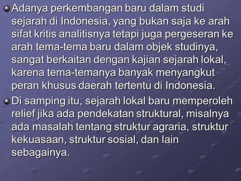 Adanya perkembangan baru dalam studi sejarah di Indonesia, yang bukan saja ke arah sifat kritis analitisnya tetapi juga pergeseran ke arah tema-tema b