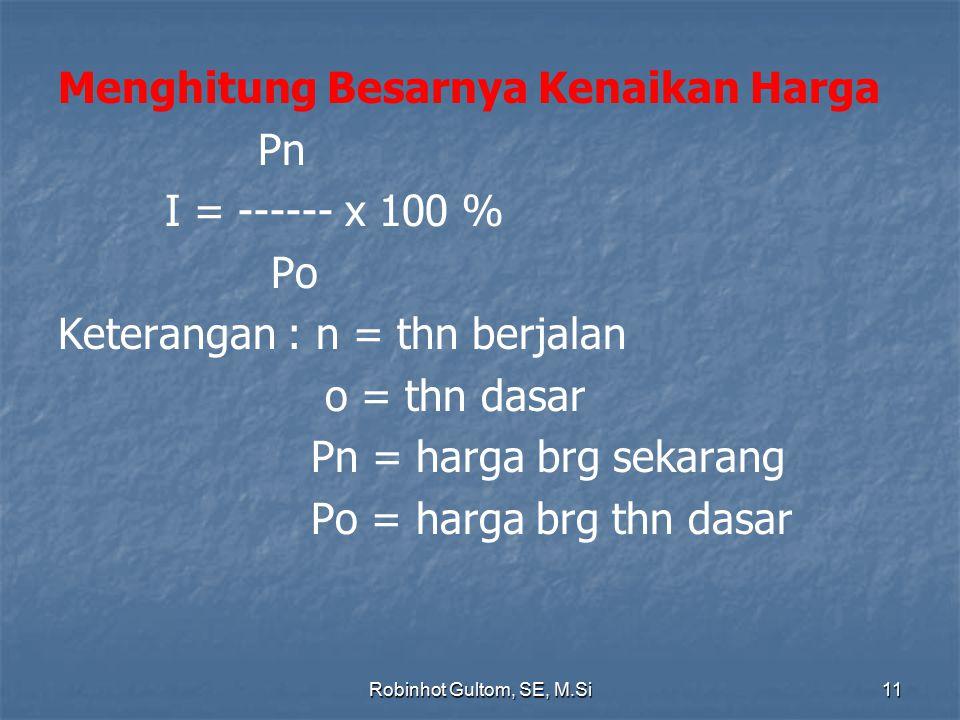 Menghitung Besarnya Kenaikan Harga Pn I = ------ x 100 % Po Keterangan : n = thn berjalan o = thn dasar Pn = harga brg sekarang Po = harga brg thn das