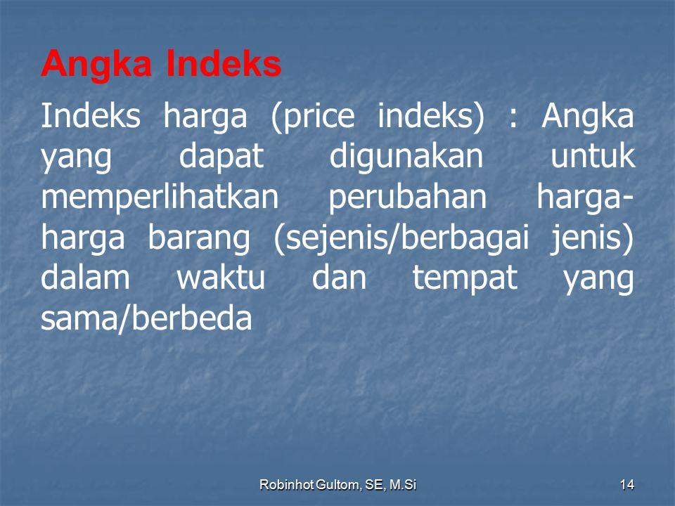 Angka Indeks Indeks harga (price indeks) : Angka yang dapat digunakan untuk memperlihatkan perubahan harga- harga barang (sejenis/berbagai jenis) dala