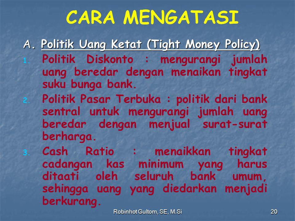 CARA MENGATASI A. Politik Uang Ketat (Tight Money Policy) 1. 1. Politik Diskonto : mengurangi jumlah uang beredar dengan menaikan tingkat suku bunga b