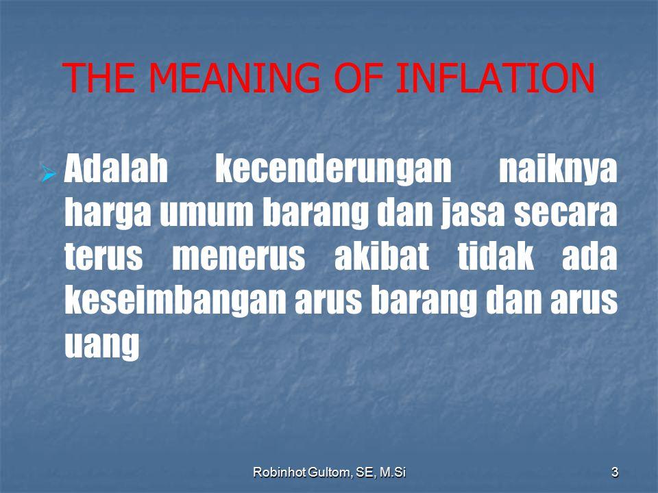 THE MEANING OF INFLATION AAdalah kecenderungan naiknya harga umum barang dan jasa secara terus menerus akibat tidak ada keseimbangan arus barang d
