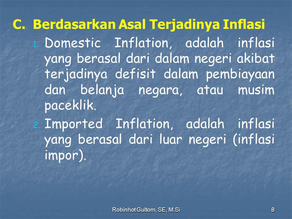 C. Berdasarkan Asal Terjadinya Inflasi 1. 1. Domestic Inflation, adalah inflasi yang berasal dari dalam negeri akibat terjadinya defisit dalam pembiay